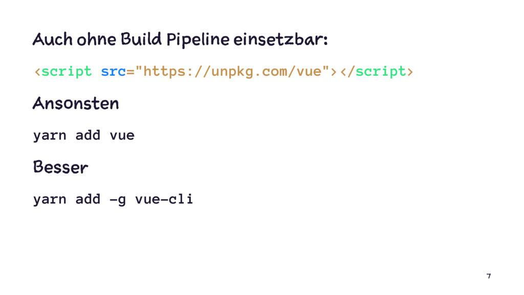 Auch ohne Build Pipeline einsetzbar: <script sr...