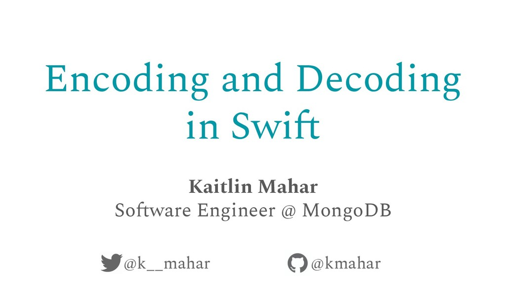 Encoding and Decoding in Swift Kaitlin Mahar So...