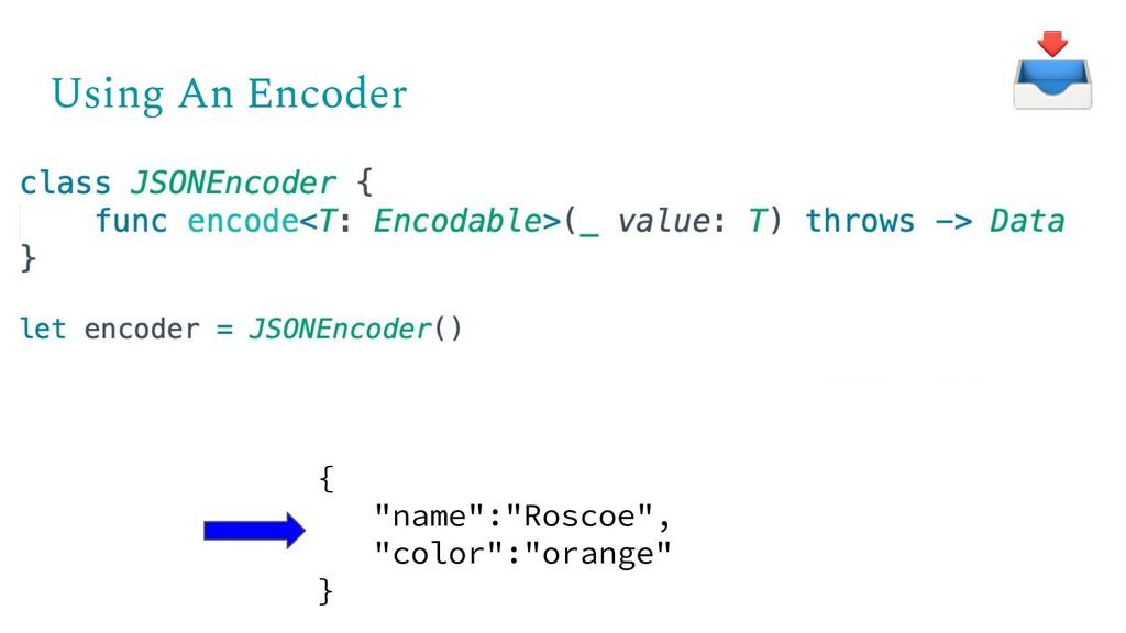 "Using An Encoder { ""name"":""Roscoe"", ""color"":""or..."