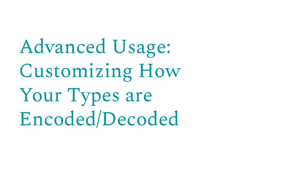 Advanced Usage: Customizing How Your Types are ...