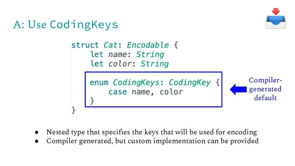A: Use CodingKeys ● Nested type that specifies t...