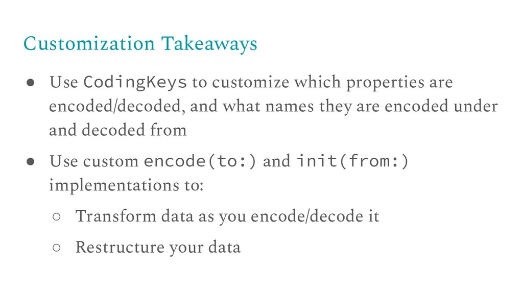 Customization Takeaways ● Use CodingKeys to cus...