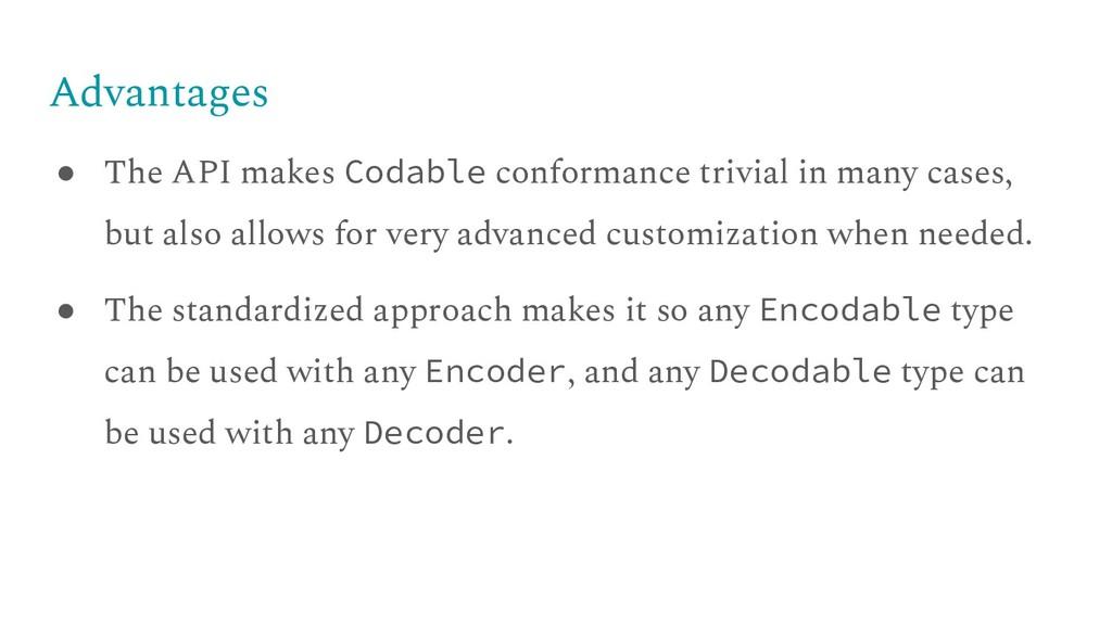 Advantages ● The API makes Codable conformance ...