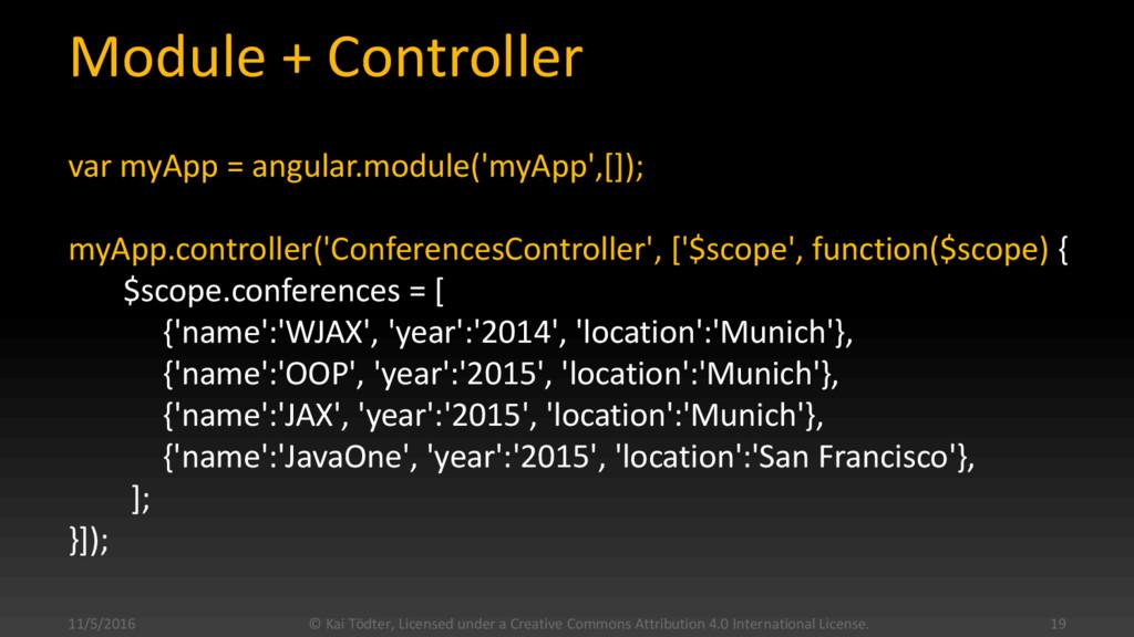 Module + Controller var myApp = angular.module(...