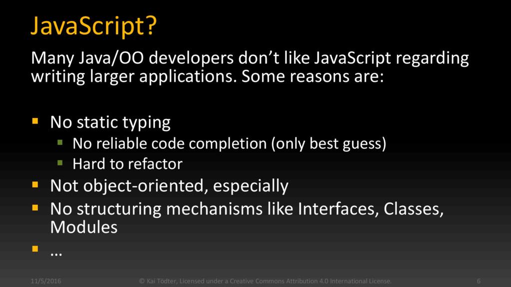 JavaScript? Many Java/OO developers don't like ...