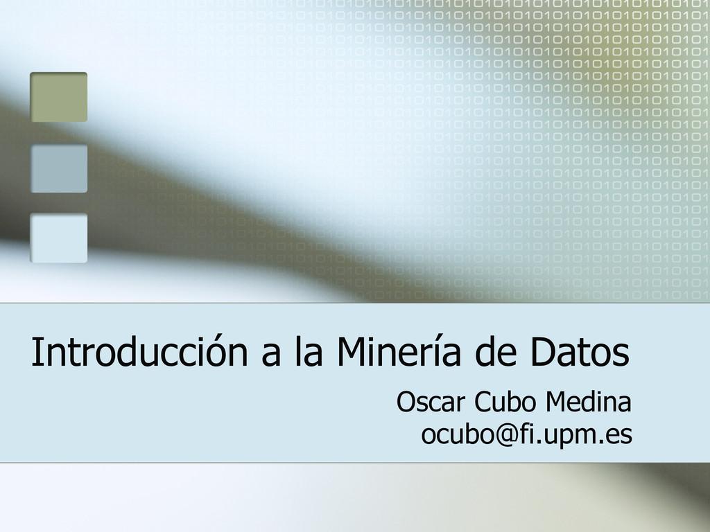 Introducción a la Minería de Datos Oscar Cubo M...