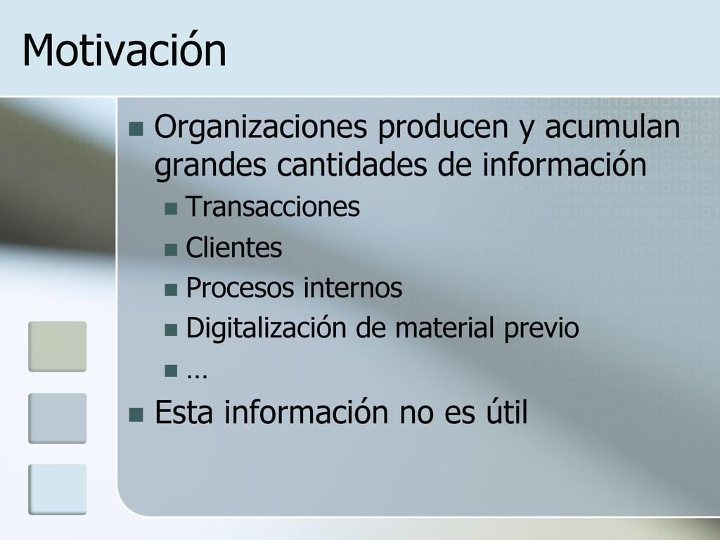 Motivación n Organizaciones producen y acumul...