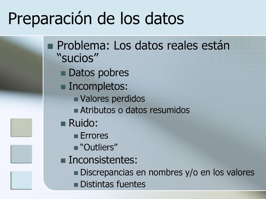 Preparación de los datos n Problema: Los dato...