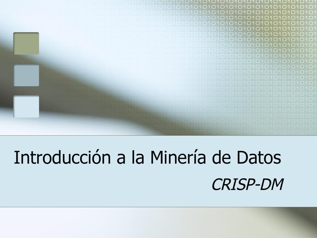 Introducción a la Minería de Datos CRISP-DM
