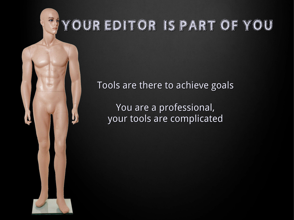 YOUR EDITOR IS PART OF YOU YOUR EDITOR IS PART ...
