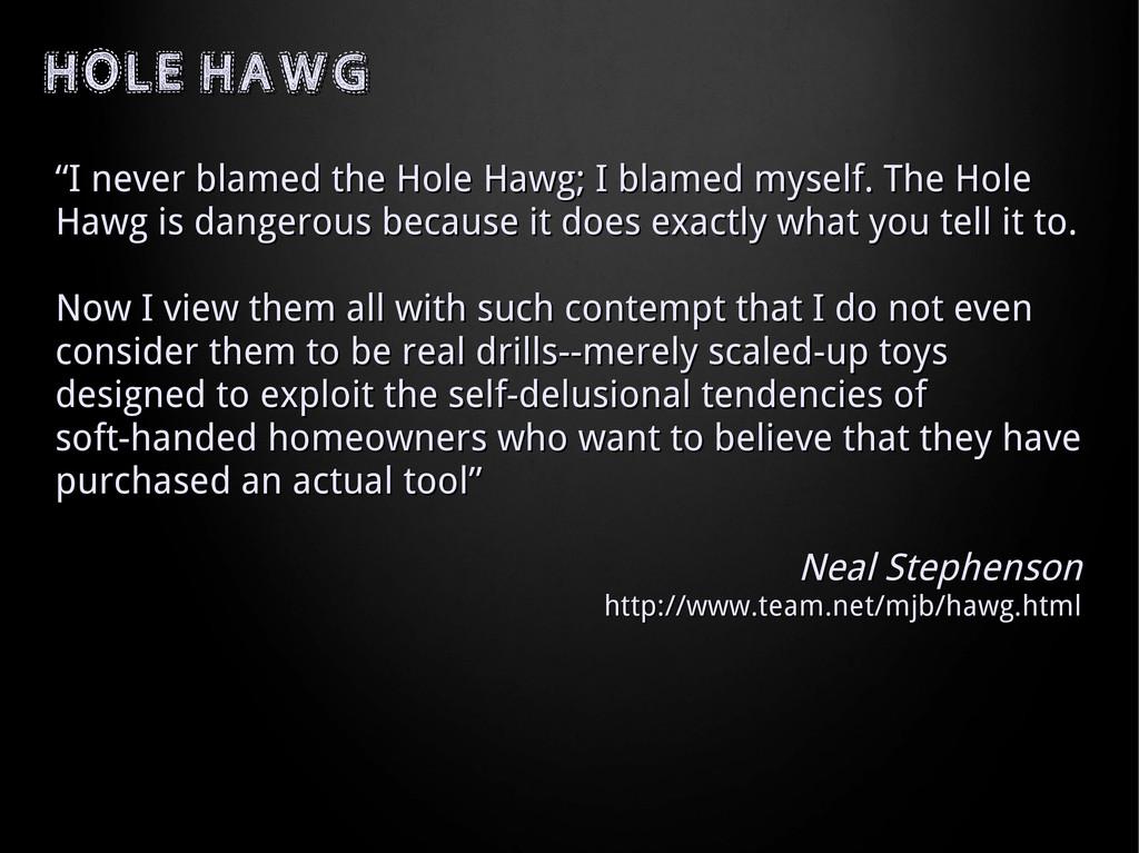 """HOLE HAWG HOLE HAWG """" """"I never blamed the Hole ..."""