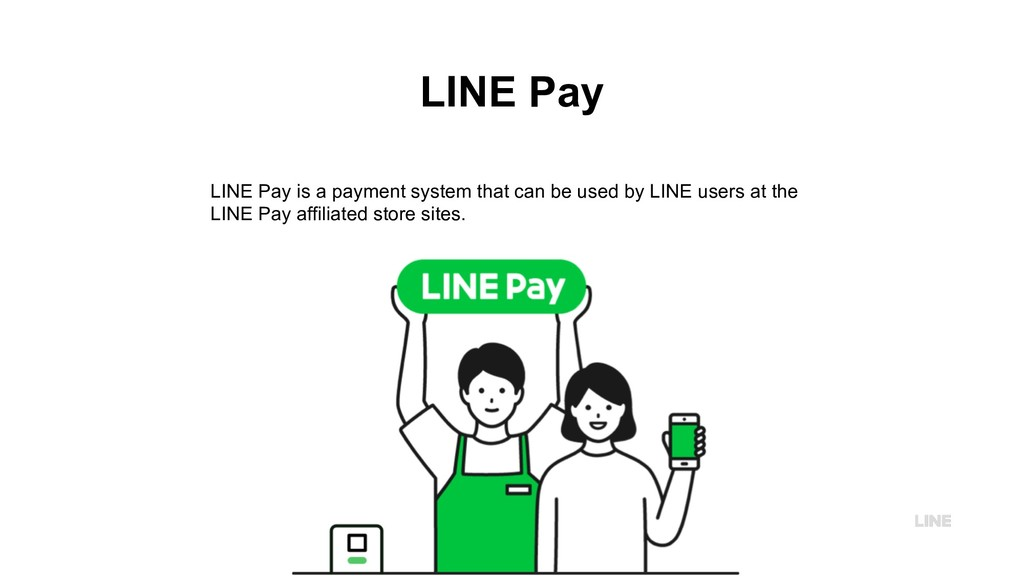 LINE Pay LINE Pay is a payment system that can ...