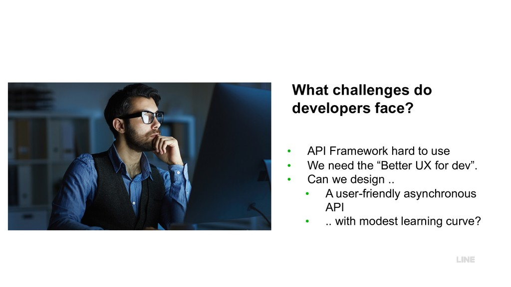 What challenges do developers face? • API Frame...
