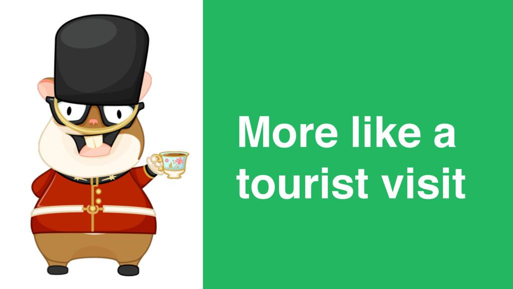 More like a tourist visit