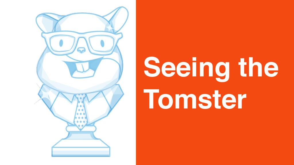 Seeing the Tomster