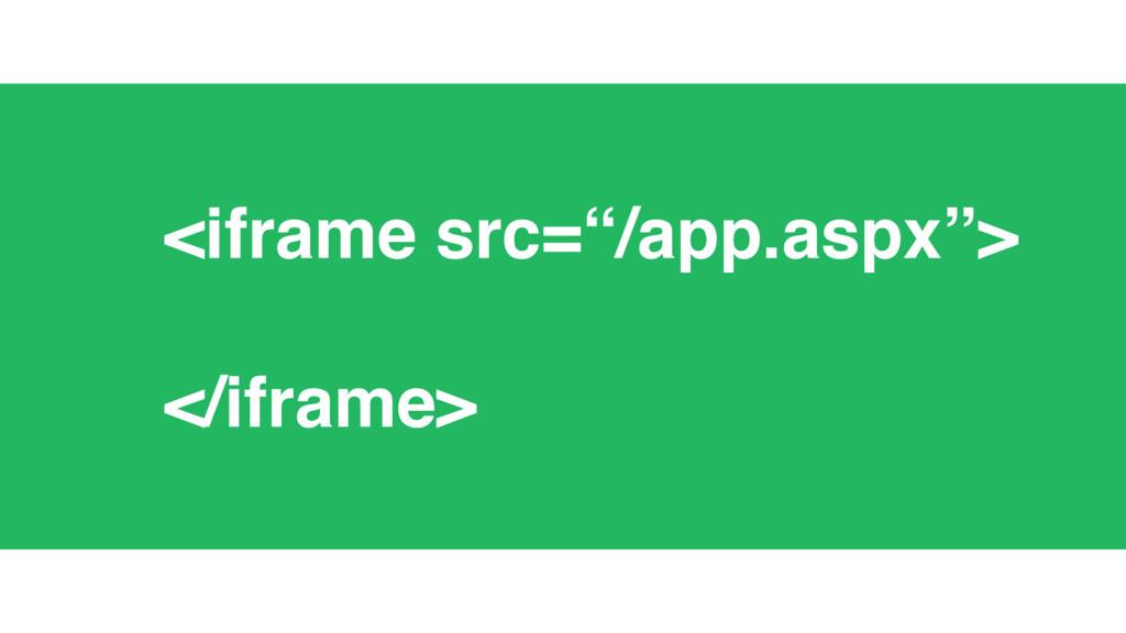 """<iframe src=""""/app.aspx""""> </iframe>"""