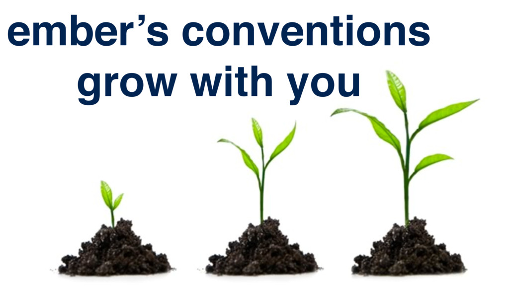 ember's conventions grow with you