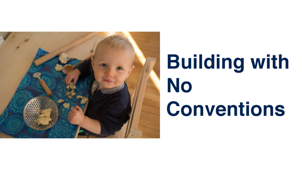 Building with No Conventions