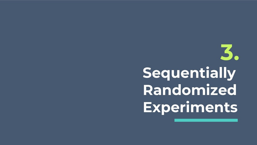 Sequentially Randomized Experiments 3.