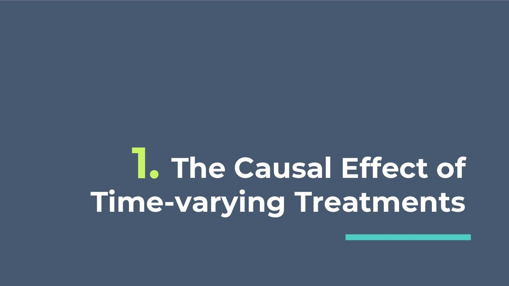 The Causal Effect of Time-varying Treatments 1.