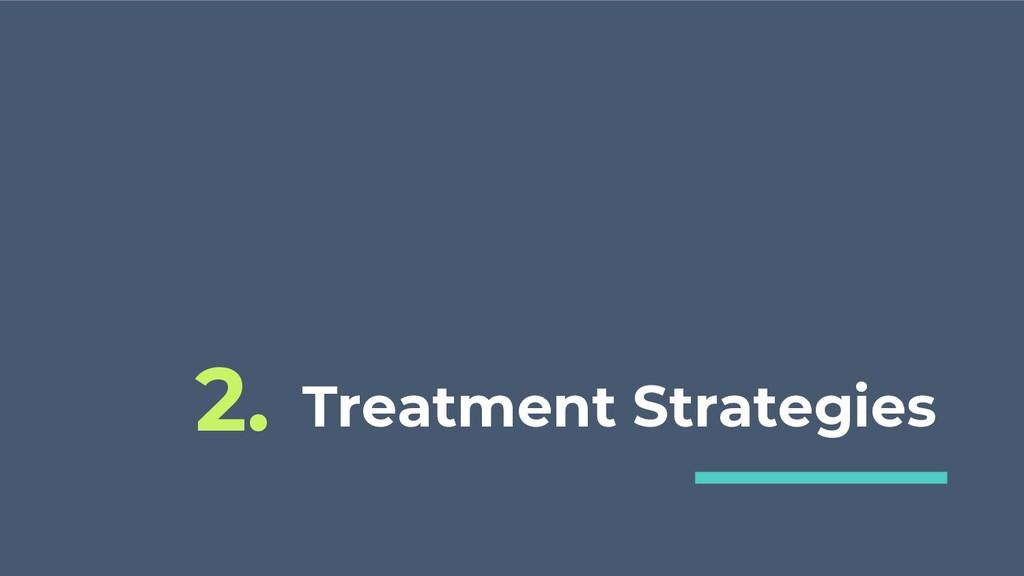 Treatment Strategies 2.