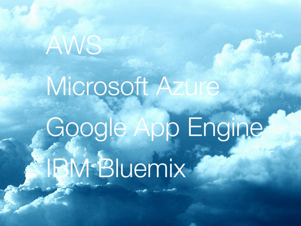 AWS Microsoft Azure Google App Engine IBM Bluem...