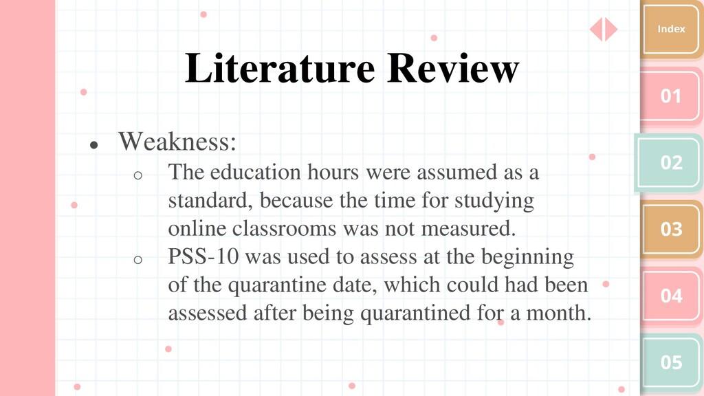 01 02 03 04 05 Index Literature Review ● Weakne...