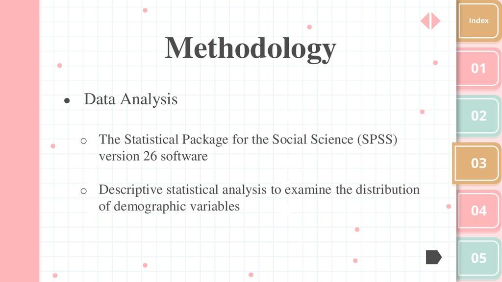 Methodology 01 02 03 04 05 Index ● Data Analysi...