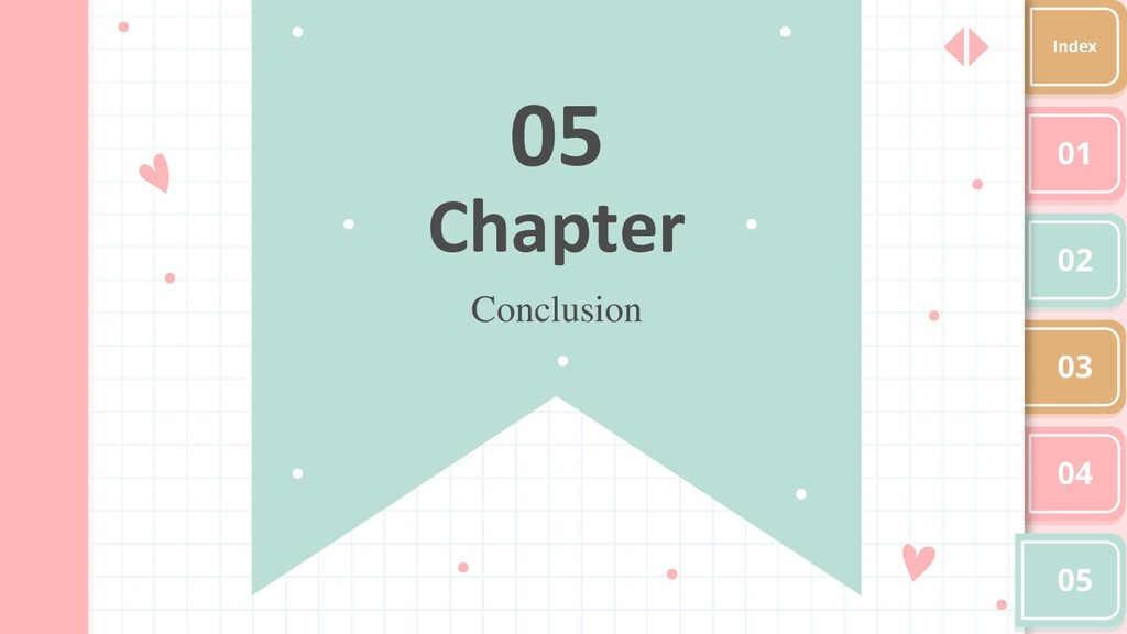 Chapter 05 Conclusion 03 02 01 04 05 Index