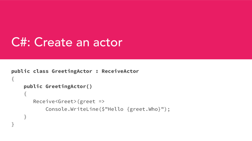 C#: Create an actor public class GreetingActor ...