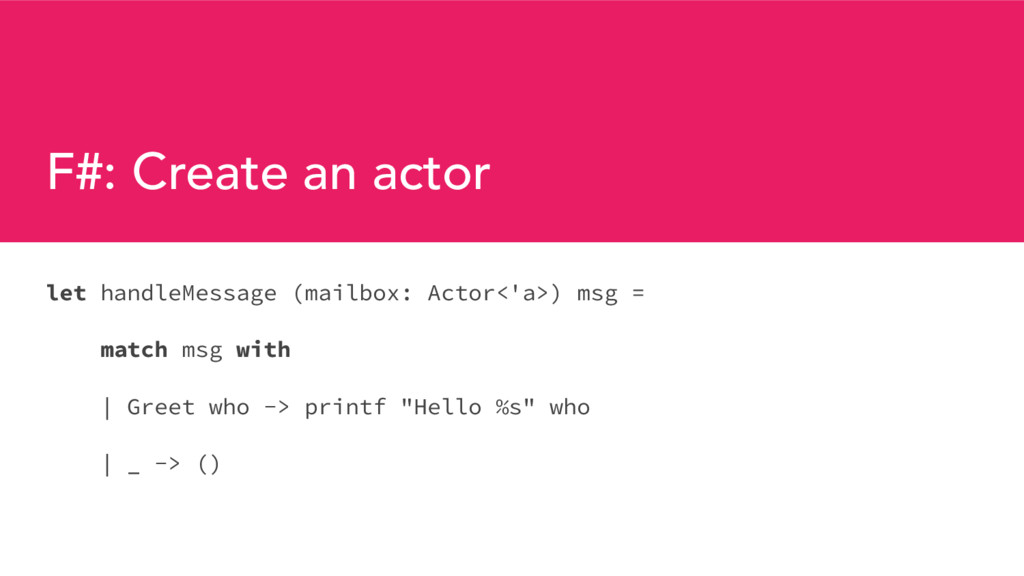 F#: Create an actor let handleMessage (mailbox:...