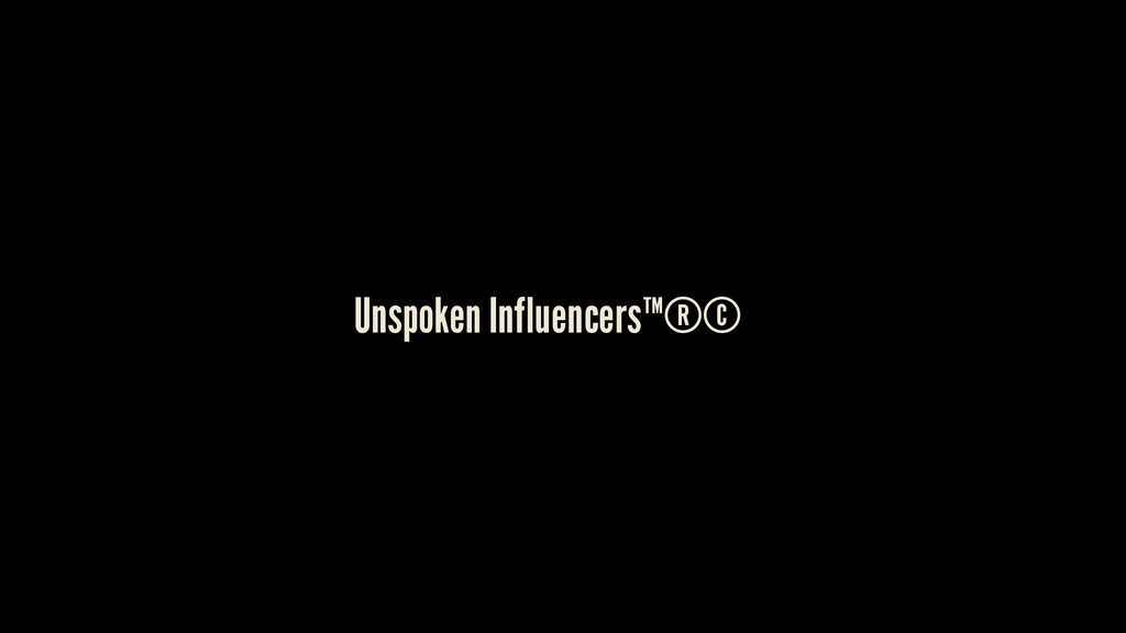 Unspoken Influencers™®©