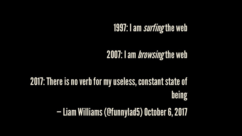 1997: I am surfing the web 2007: I am browsing ...
