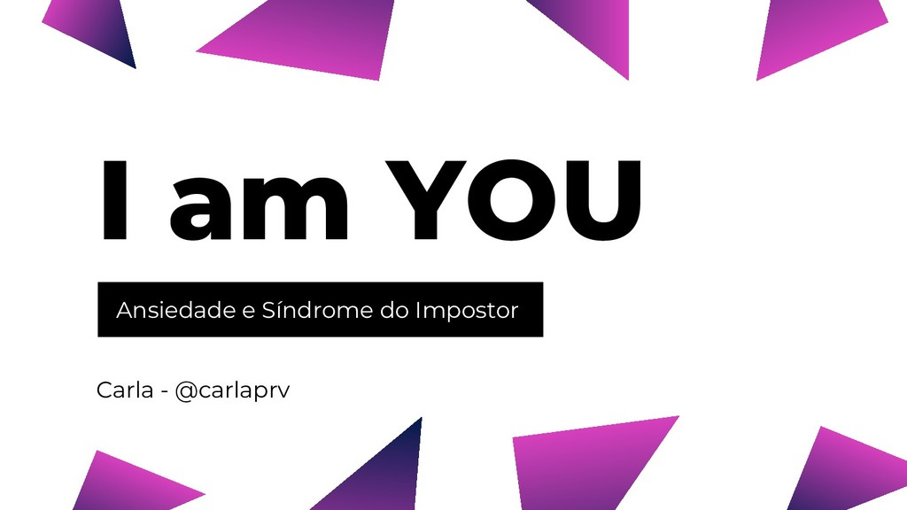 Ansiedade e Síndrome do Impostor I am YOU Carla...