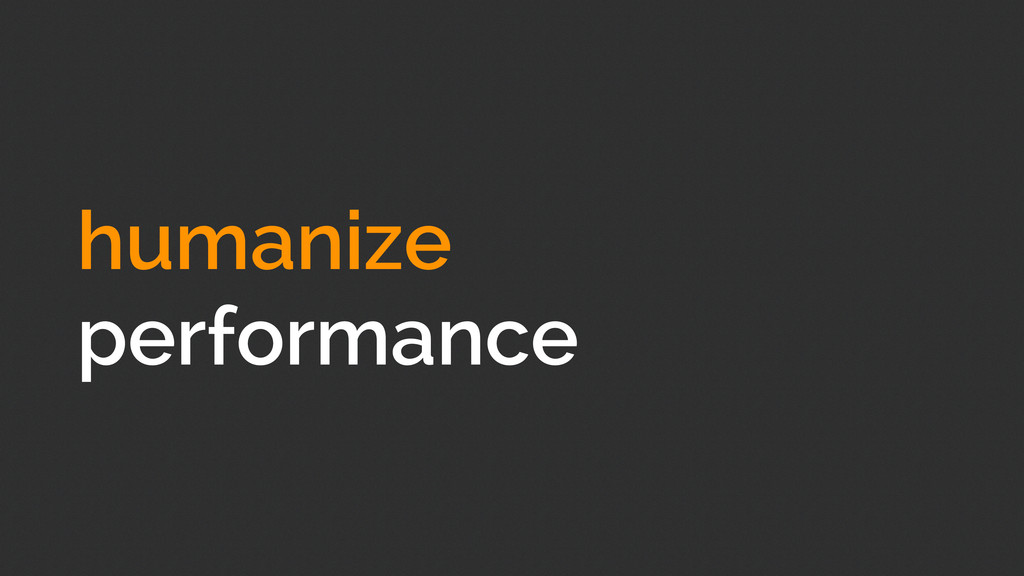 humanize performance
