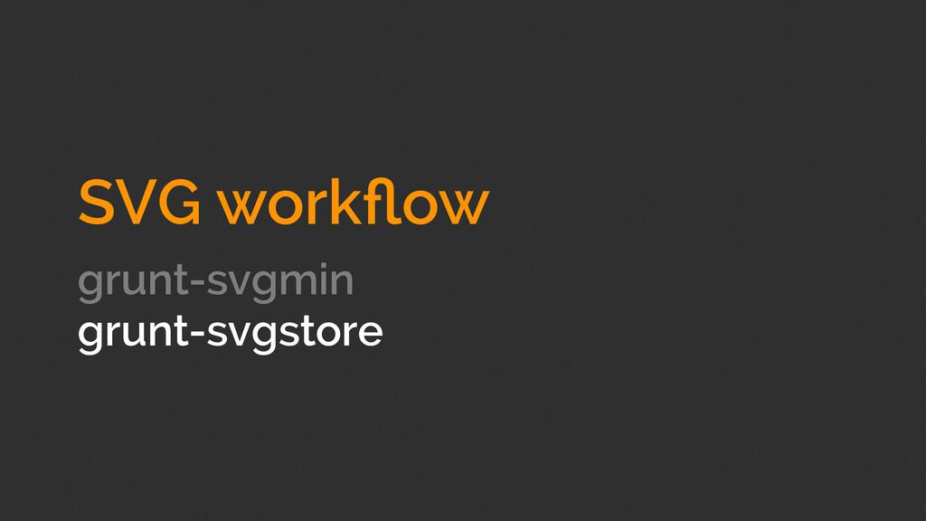 SVG workflow grunt-svgmin grunt-svgstore