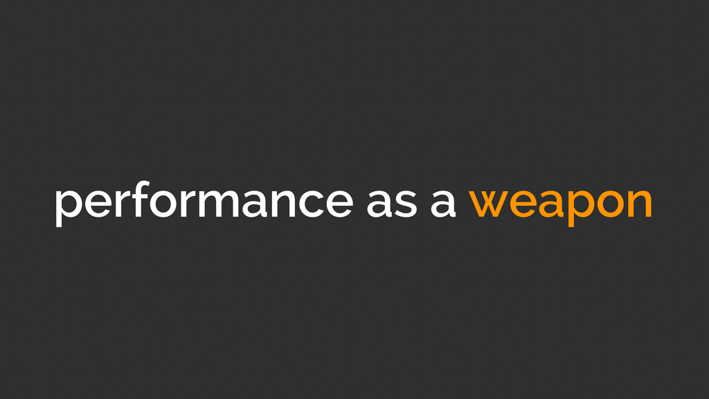 performance as a weapon