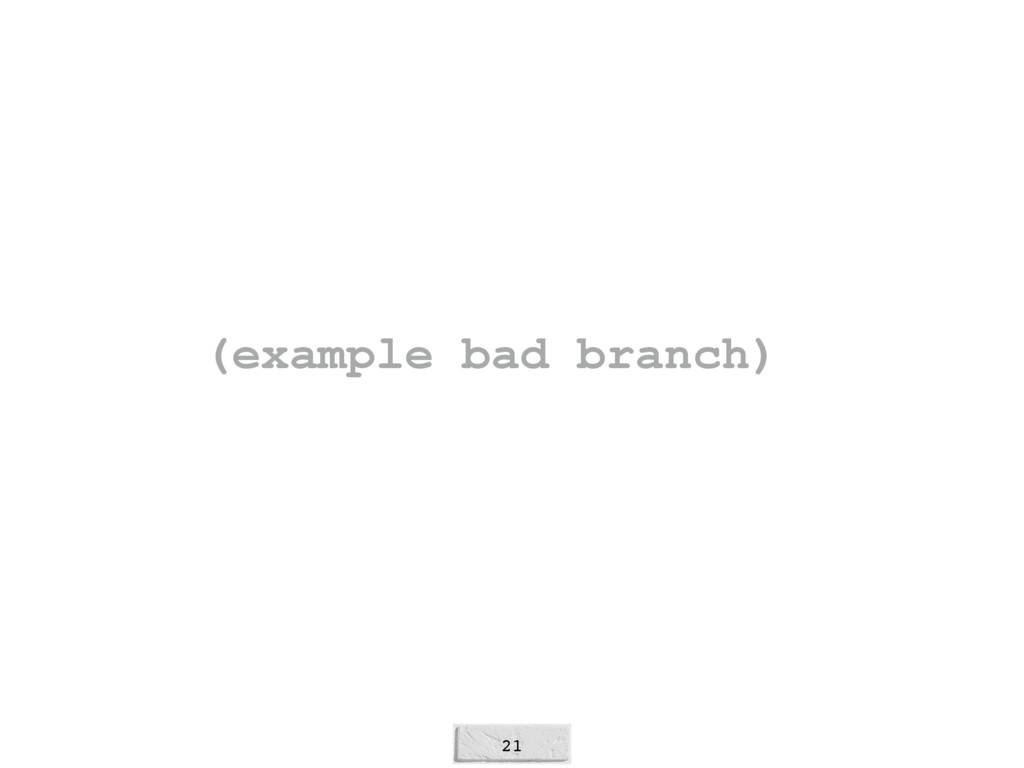 21 (example bad branch)