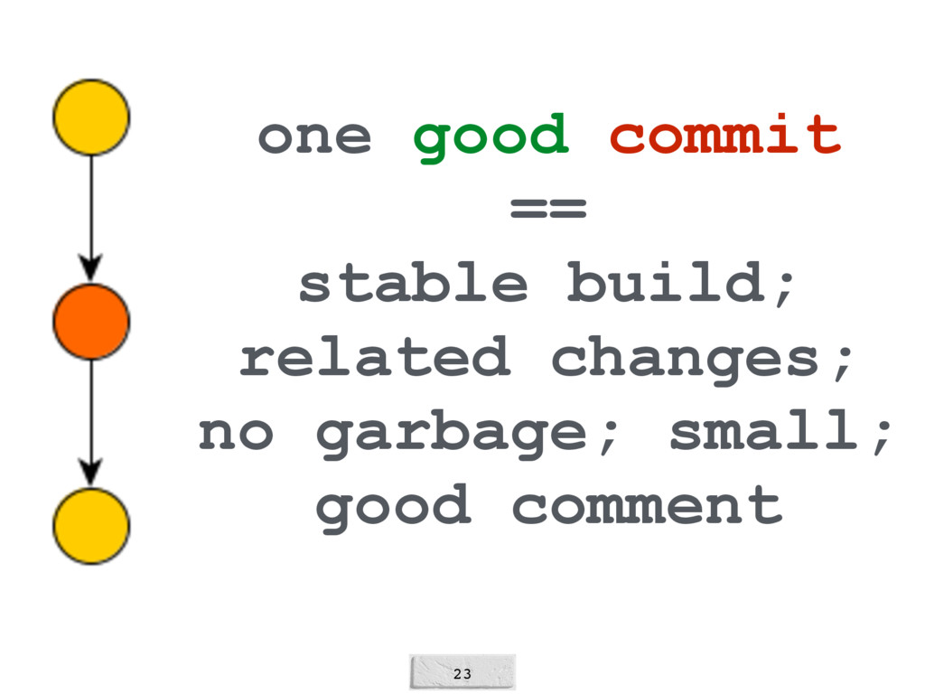 23 one good commit == stable build; related cha...