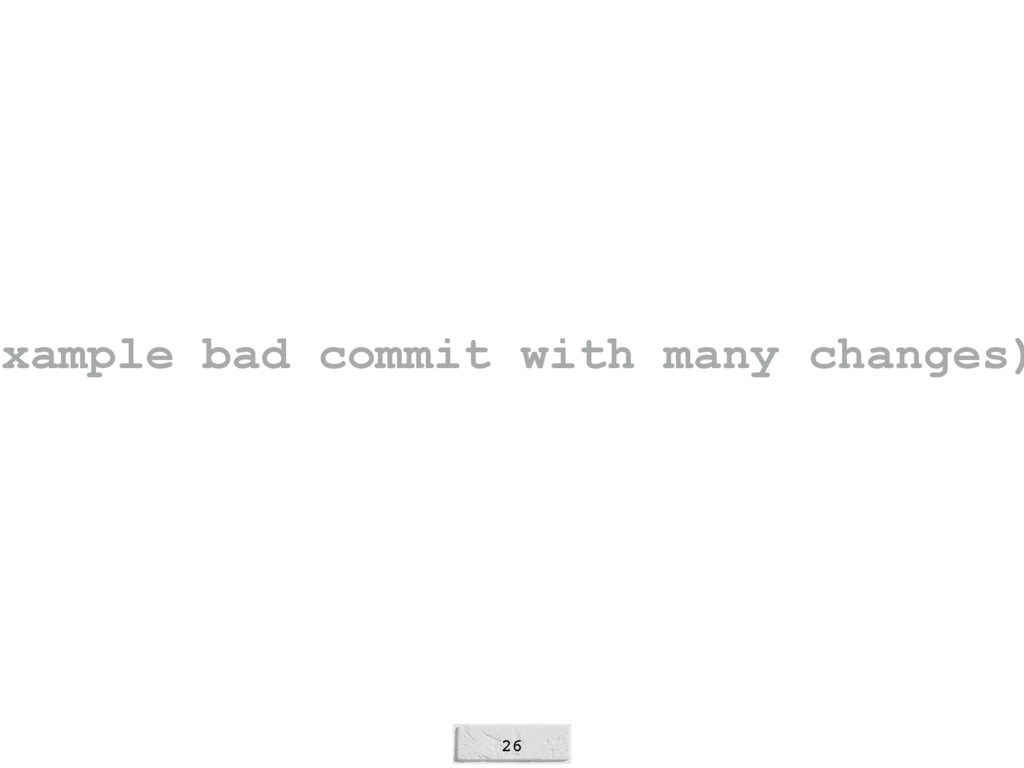 26 example bad commit with many changes)