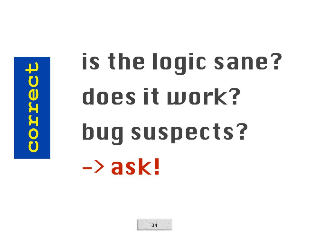 34 correct is the logic sane? does it work? bug...