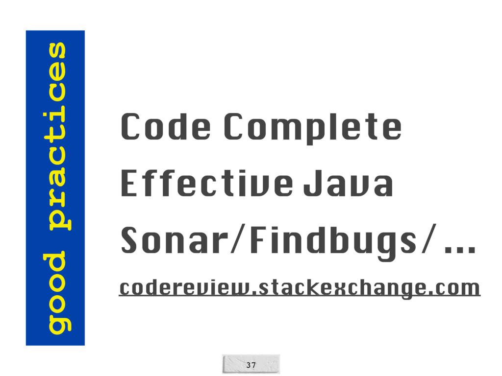 37 good practices Code Complete Effective Java ...