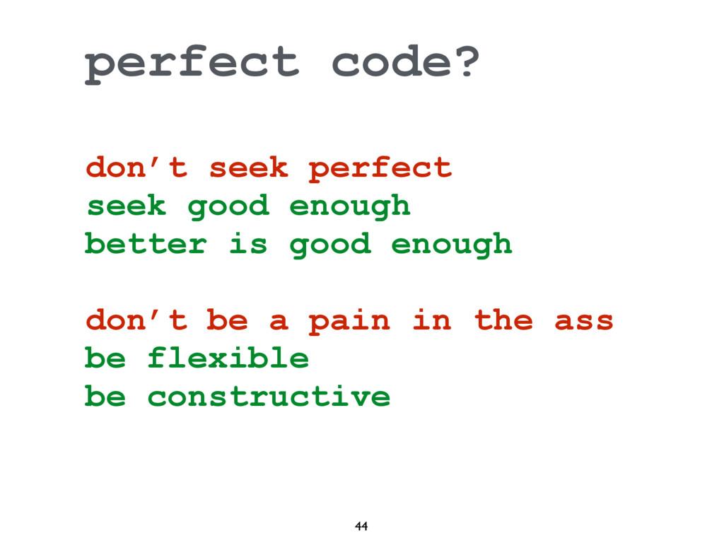 44 perfect code? don't seek perfect seek good e...