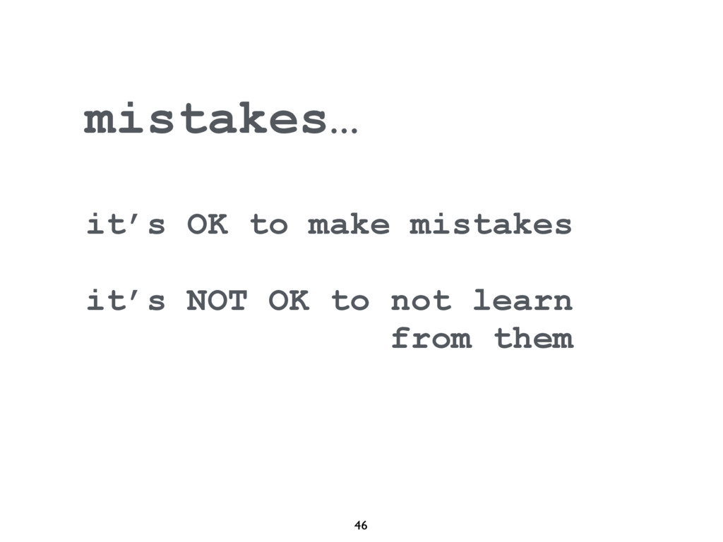 46 mistakes… it's OK to make mistakes it's NOT ...