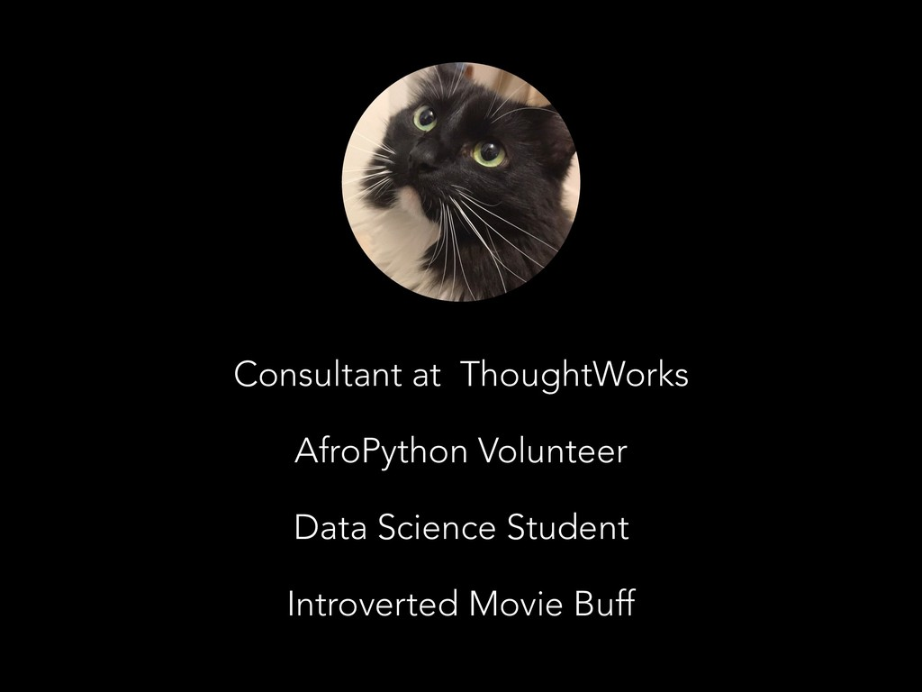 Consultant at ThoughtWorks AfroPython Volunteer...