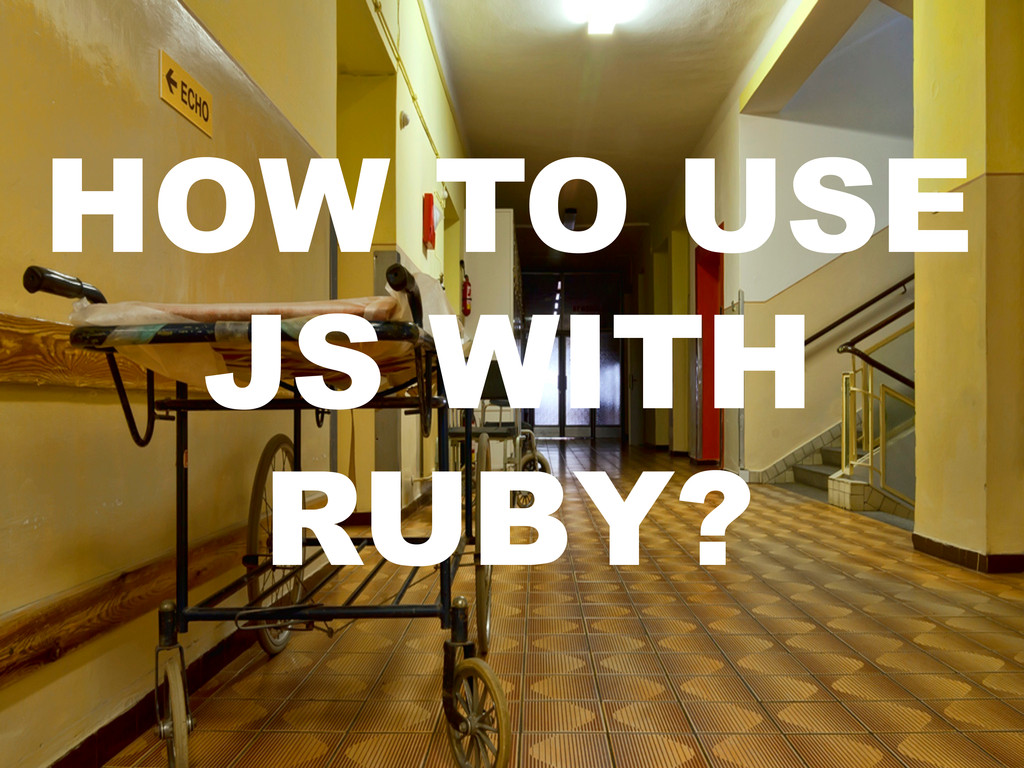 HOW TO USE JS WITH RUBY?