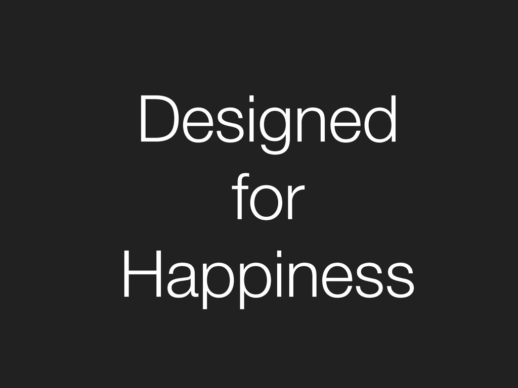 Designed for Happiness