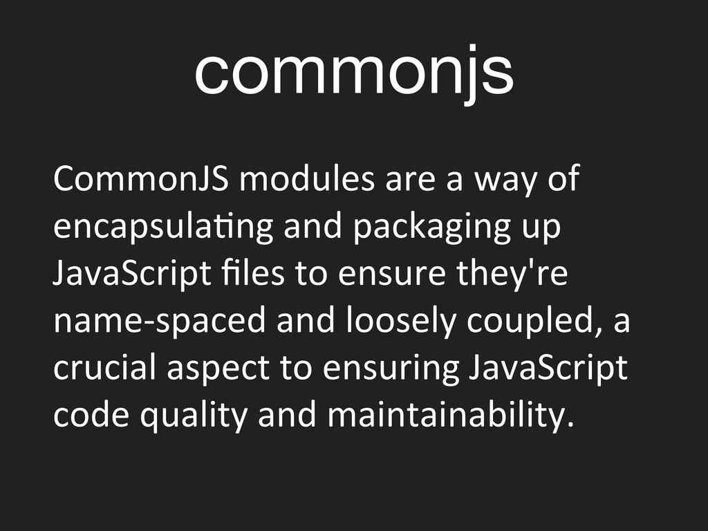 commonjs CommonJS modules are a wa...