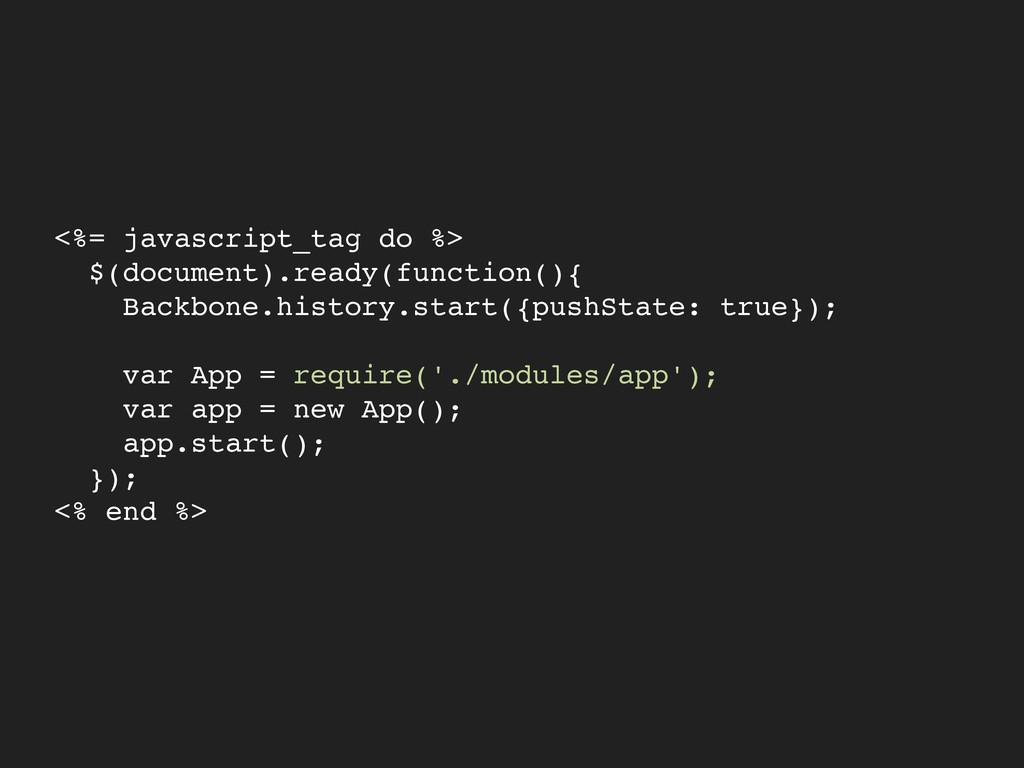 <%= javascript_tag do %>! $(document).ready(fun...