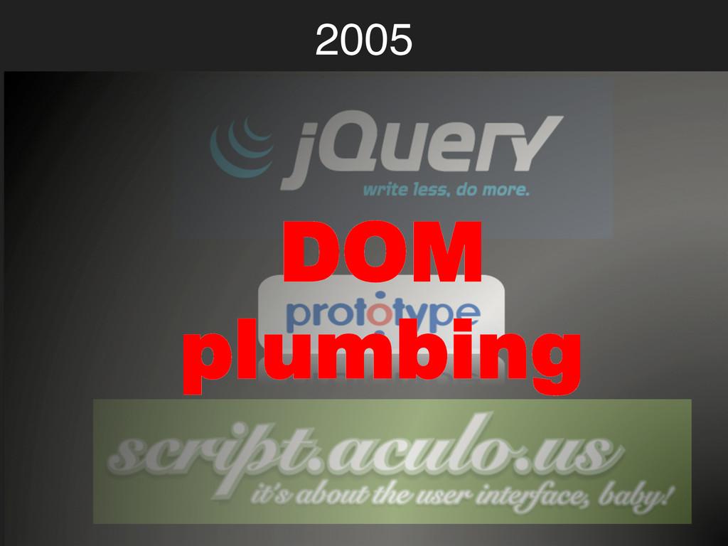 2005! DOM plumbing